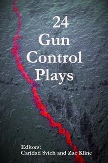"""""""24 Gun Control Plays"""" (NoPassport Press) edited by Caridad Svich, Zac Kline"""
